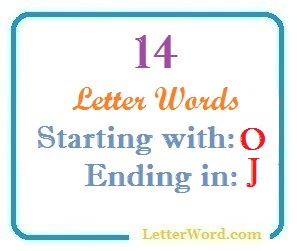 Fourteen letter words starting with O and ending in J
