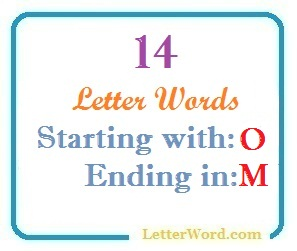 Fourteen letter words starting with O and ending in M