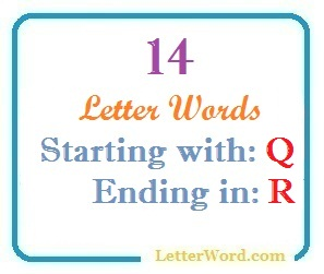 Fourteen letter words starting with Q and ending in R