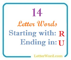 Fourteen letter words starting with R and ending in U