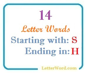 Fourteen letter words starting with S and ending in H