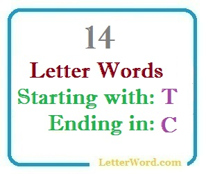 Fourteen letter words starting with T and ending in C