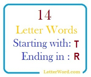 Fourteen letter words starting with T and ending in R
