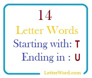 Fourteen letter words starting with T and ending in U