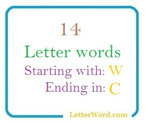 Fourteen letter words starting with W and ending in C