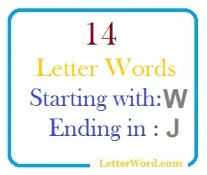 Fourteen letter words starting with W and ending in J