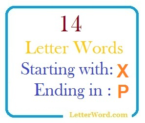 Fourteen letter words starting with X and ending in P