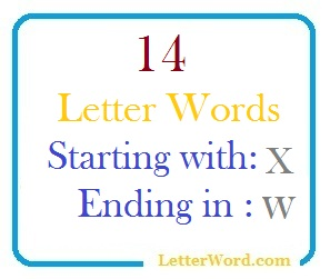 Fourteen letter words starting with X and ending in W