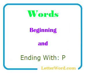 Words beginning and ending with p
