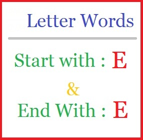 Words Starting With E And End In E Complete List In English Language You Can Use These Words Start With E And End With E In Domain Search Scrabble Game
